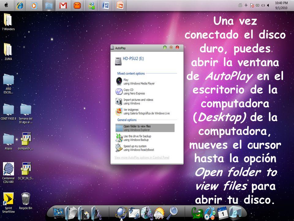 Una vez conectado el disco duro, puedes abrir la ventana de AutoPlay en el escritorio de la computadora (Desktop) de la computadora, mueves el cursor