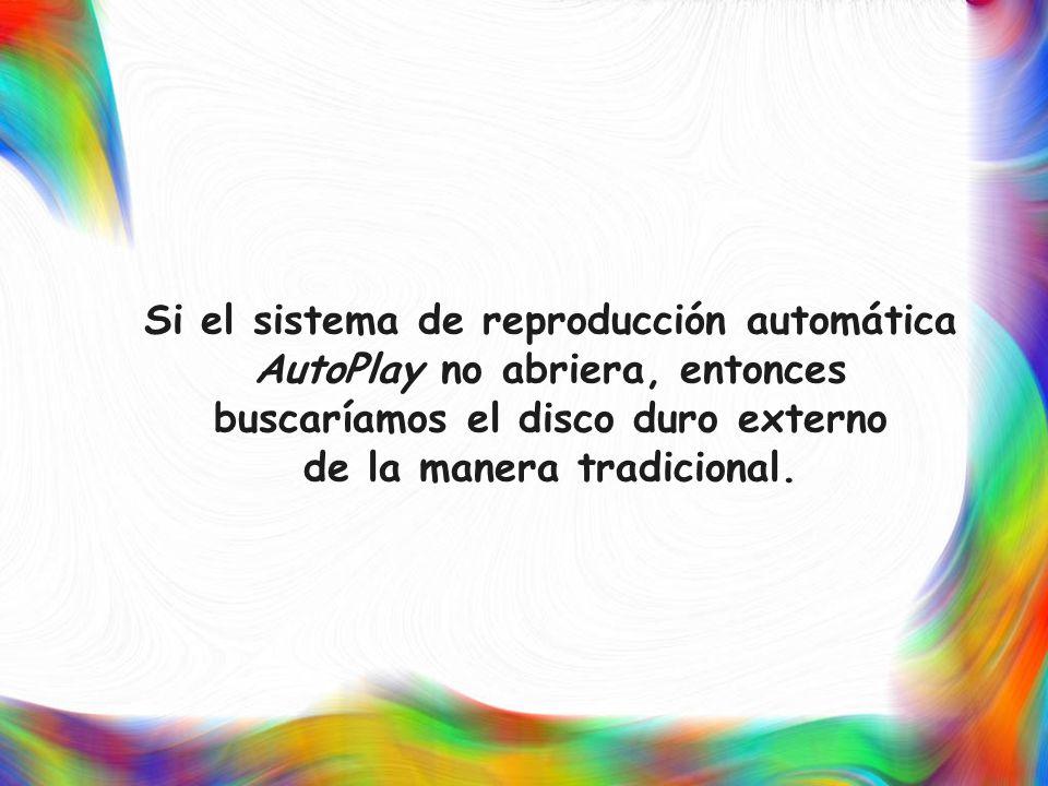 Si el sistema de reproducción automática AutoPlay no abriera, entonces buscaríamos el disco duro externo de la manera tradicional.