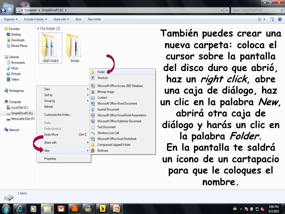 También puedes crear una nueva carpeta: coloca el cursor sobre la pantalla del disco duro que abrió, haz un right click, abre una caja de diálogo, haz