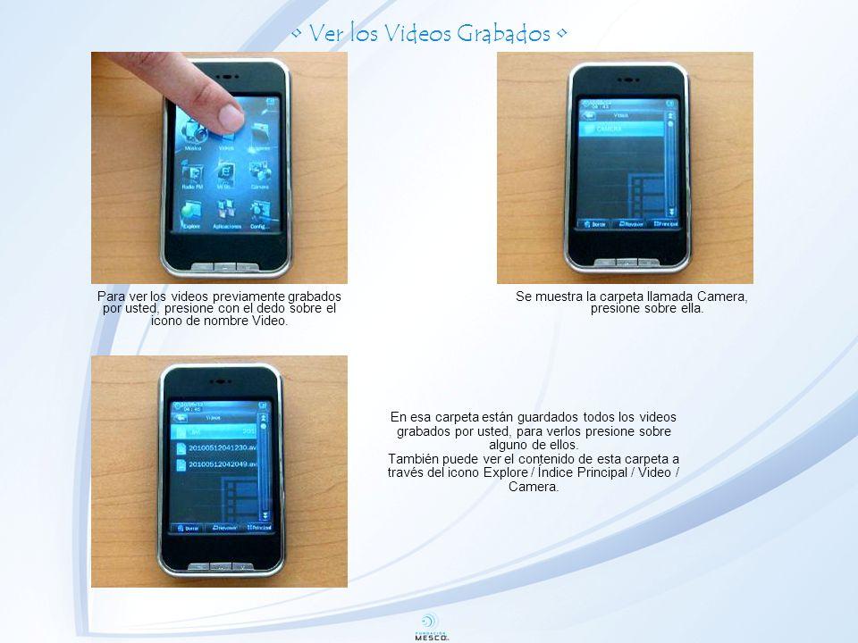 Ver los Videos Grabados Para ver los videos previamente grabados por usted, presione con el dedo sobre el icono de nombre Video.