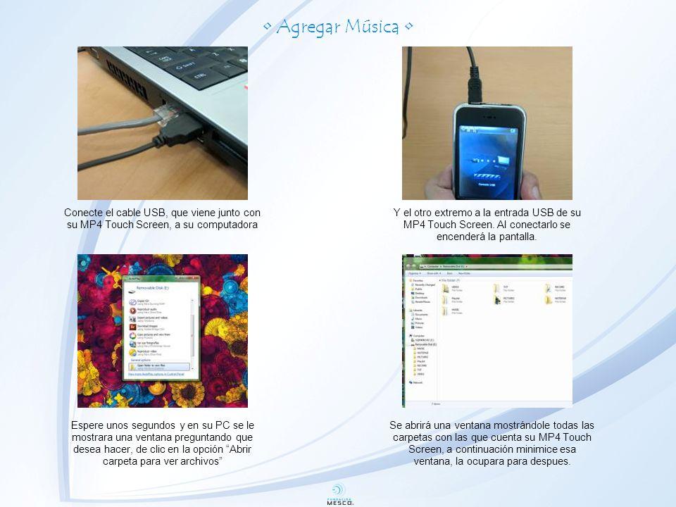 Agregar Música Conecte el cable USB, que viene junto con su MP4 Touch Screen, a su computadora Y el otro extremo a la entrada USB de su MP4 Touch Screen.