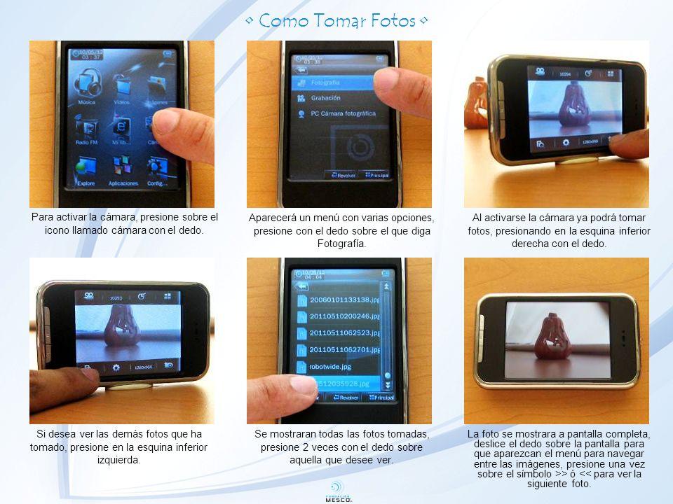 Como Tomar Fotos Para activar la cámara, presione sobre el icono llamado cámara con el dedo.