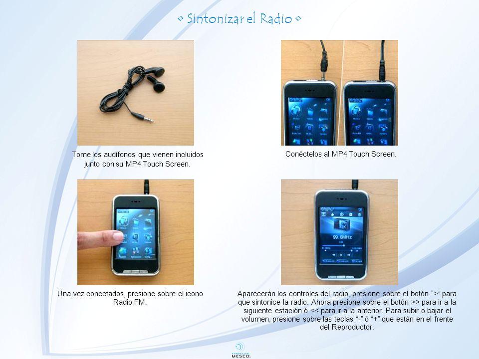 Sintonizar el Radio Tome los audífonos que vienen incluidos junto con su MP4 Touch Screen.