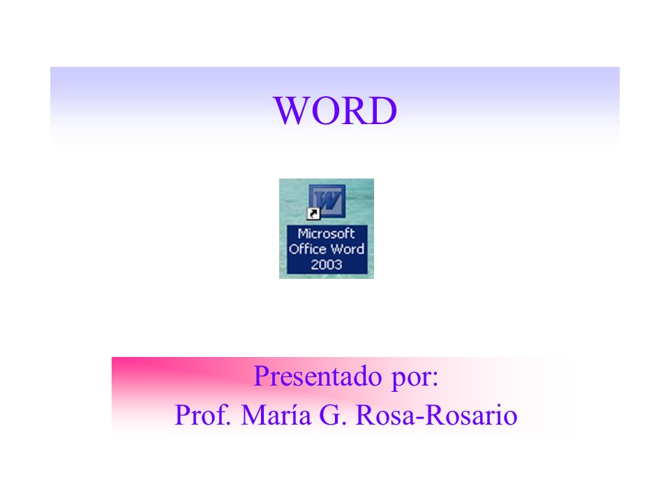 WORD Presentado por: Prof. María G. Rosa-Rosario