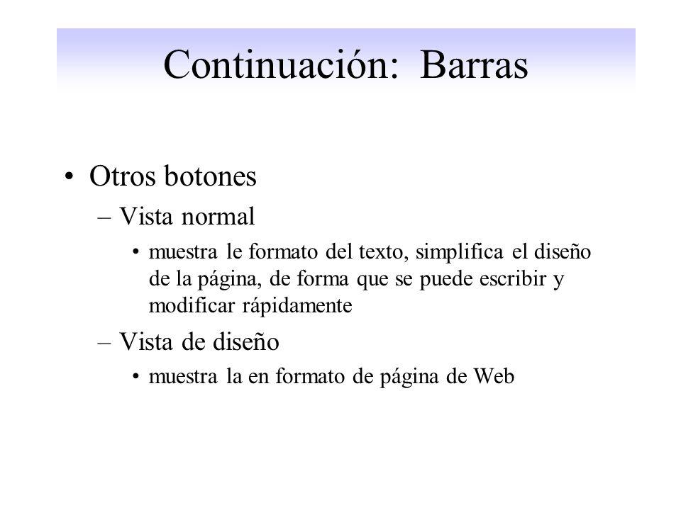 Continuación: Barras Otros botones –Vista normal muestra le formato del texto, simplifica el diseño de la página, de forma que se puede escribir y modificar rápidamente –Vista de diseño muestra la en formato de página de Web