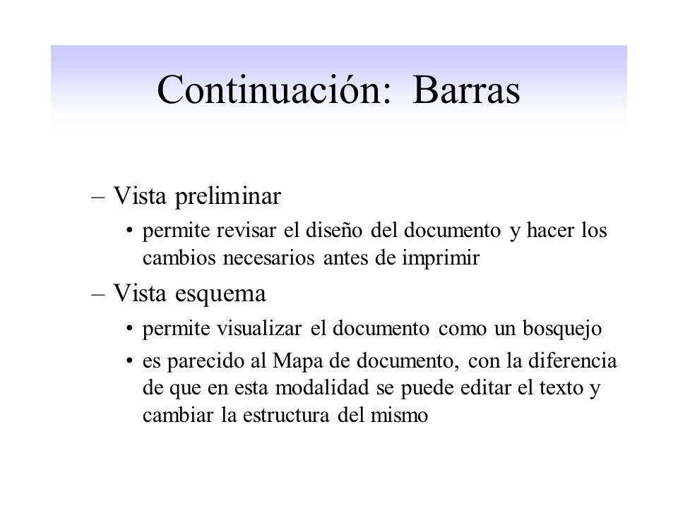 Continuación: Barras –Vista preliminar permite revisar el diseño del documento y hacer los cambios necesarios antes de imprimir –Vista esquema permite visualizar el documento como un bosquejo es parecido al Mapa de documento, con la diferencia de que en esta modalidad se puede editar el texto y cambiar la estructura del mismo