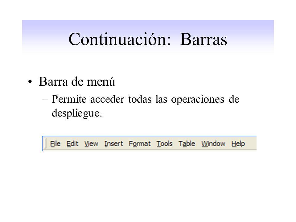 Continuación: Barras Barra de menú –Permite acceder todas las operaciones de despliegue.