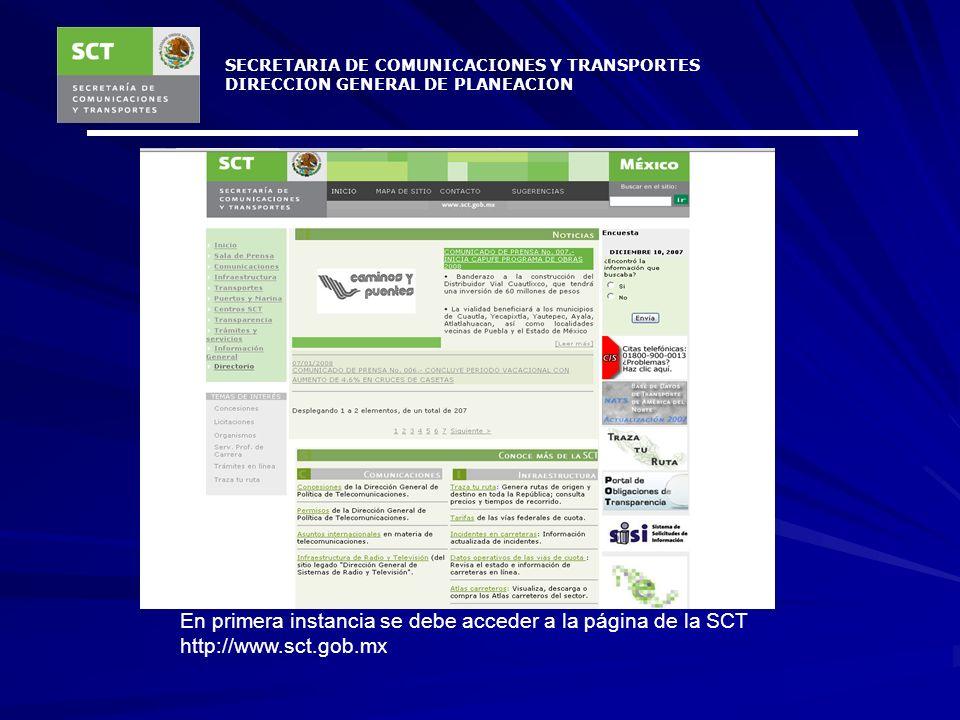 SECRETARIA DE COMUNICACIONES Y TRANSPORTES DIRECCION GENERAL DE PLANEACION En primera instancia se debe acceder a la página de la SCT http://www.sct.gob.mx