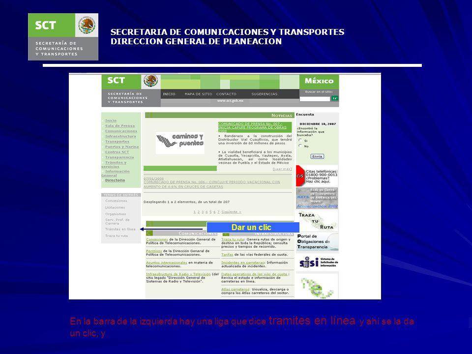 SECRETARIA DE COMUNICACIONES Y TRANSPORTES DIRECCION GENERAL DE PLANEACION En primera instancia se debe acceder a la página de la SCT http://www.sct.g