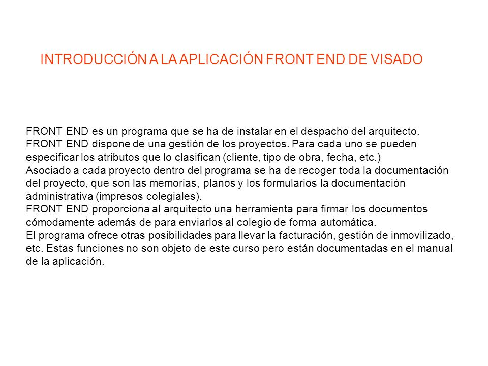 FRONT END es un programa que se ha de instalar en el despacho del arquitecto. FRONT END dispone de una gestión de los proyectos. Para cada uno se pued
