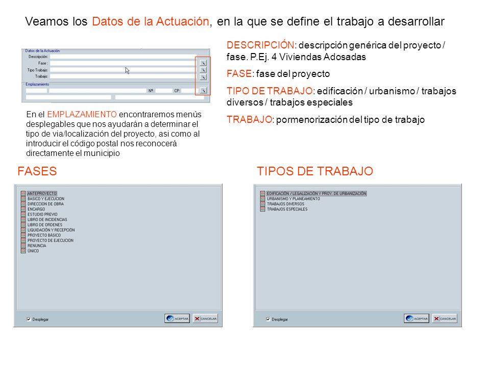 Veamos los Datos de la Actuación, en la que se define el trabajo a desarrollar DESCRIPCIÓN: descripción genérica del proyecto / fase. P.Ej. 4 Vivienda