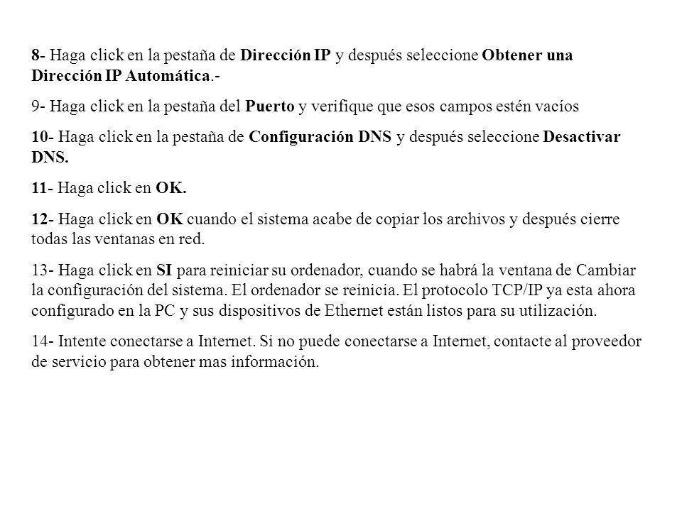8- Haga click en la pestaña de Dirección IP y después seleccione Obtener una Dirección IP Automática.- 9- Haga click en la pestaña del Puerto y verifi