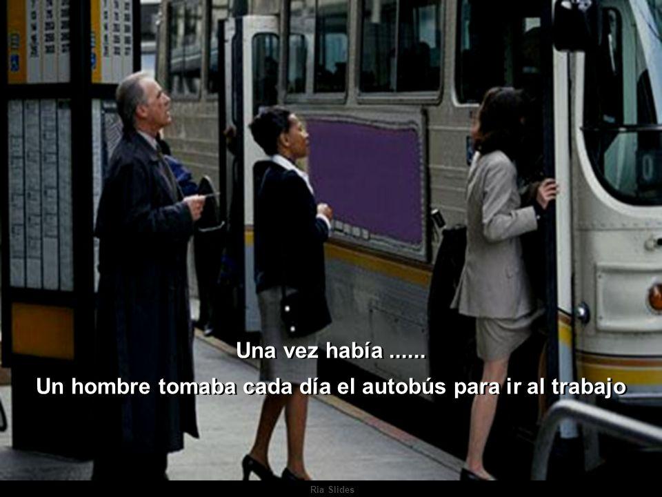 Una vez había......Un hombre tomaba cada día el autobús para ir al trabajo Una vez había......