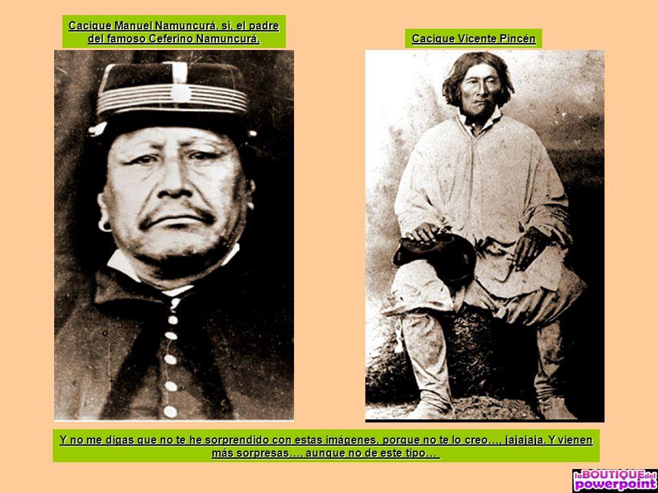 Cacique Manuel Namuncurá, sí, el padre del famoso Ceferino Namuncurá.
