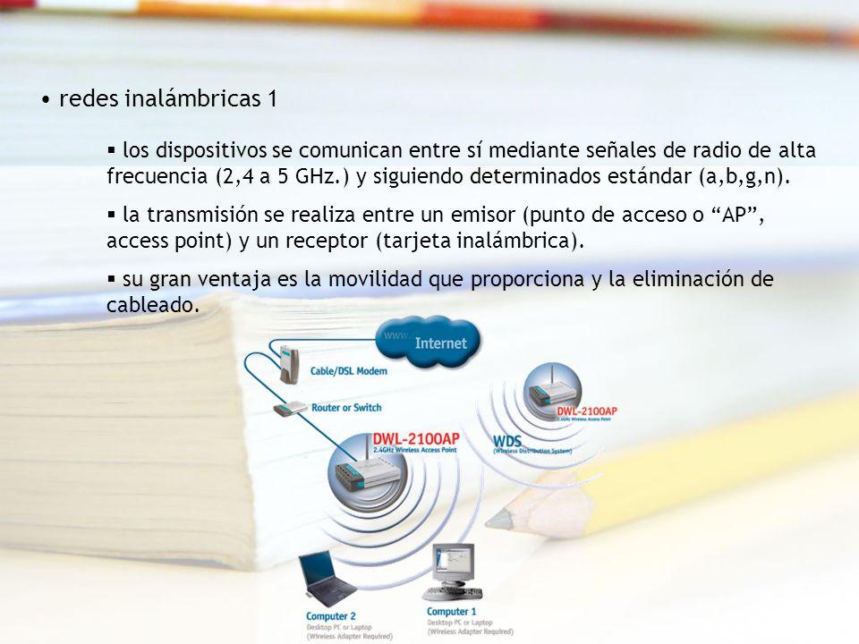 redes inalámbricas 1 los dispositivos se comunican entre sí mediante señales de radio de alta frecuencia (2,4 a 5 GHz.) y siguiendo determinados estándar (a,b,g,n).