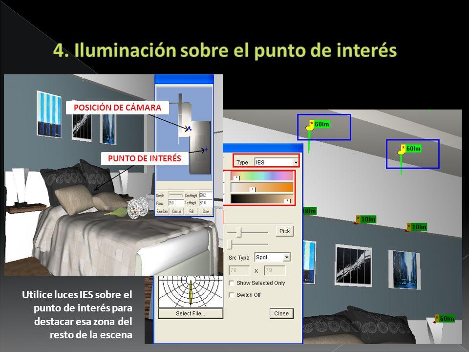 Utilice luces IES sobre el punto de interés para destacar esa zona del resto de la escena POSICIÓN DE CÁMARA PUNTO DE INTERÉS