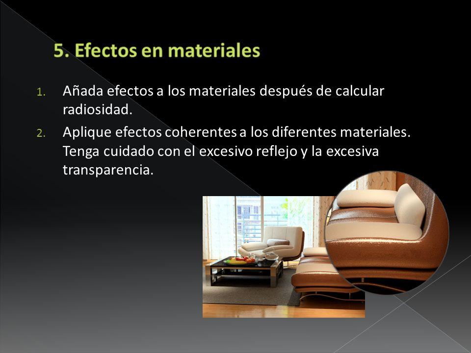 1. Añada efectos a los materiales después de calcular radiosidad. 2. Aplique efectos coherentes a los diferentes materiales. Tenga cuidado con el exce