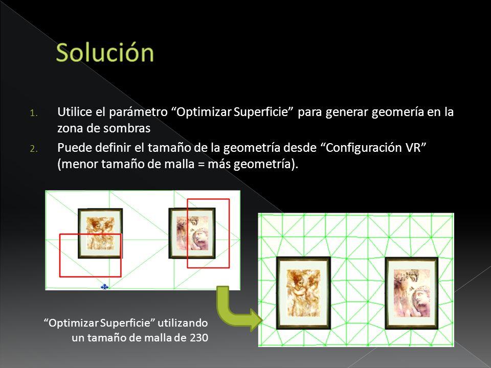 1. Utilice el parámetro Optimizar Superficie para generar geomería en la zona de sombras 2. Puede definir el tamaño de la geometría desde Configuració