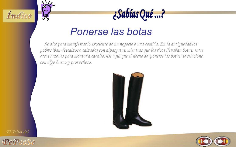 El Taller del Poner pies en polvorosa. Utilizada para decir que alguien ha escapado con precipitación. Según algunos, la frase proviene de la nube de
