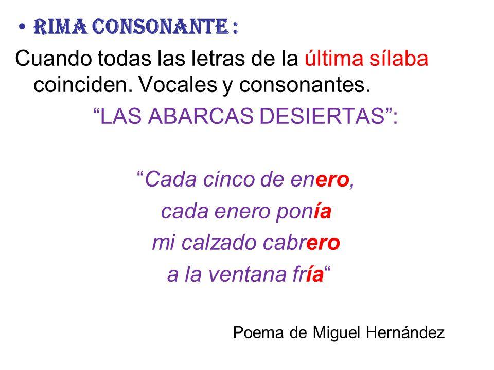 RIMA CONSONANTE : Cuando todas las letras de la última sílaba coinciden. Vocales y consonantes. LAS ABARCAS DESIERTAS: Cada cinco de enero, cada enero
