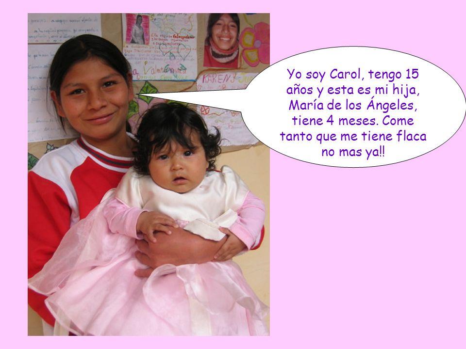 Yo soy Carol, tengo 15 años y esta es mi hija, María de los Ángeles, tiene 4 meses.