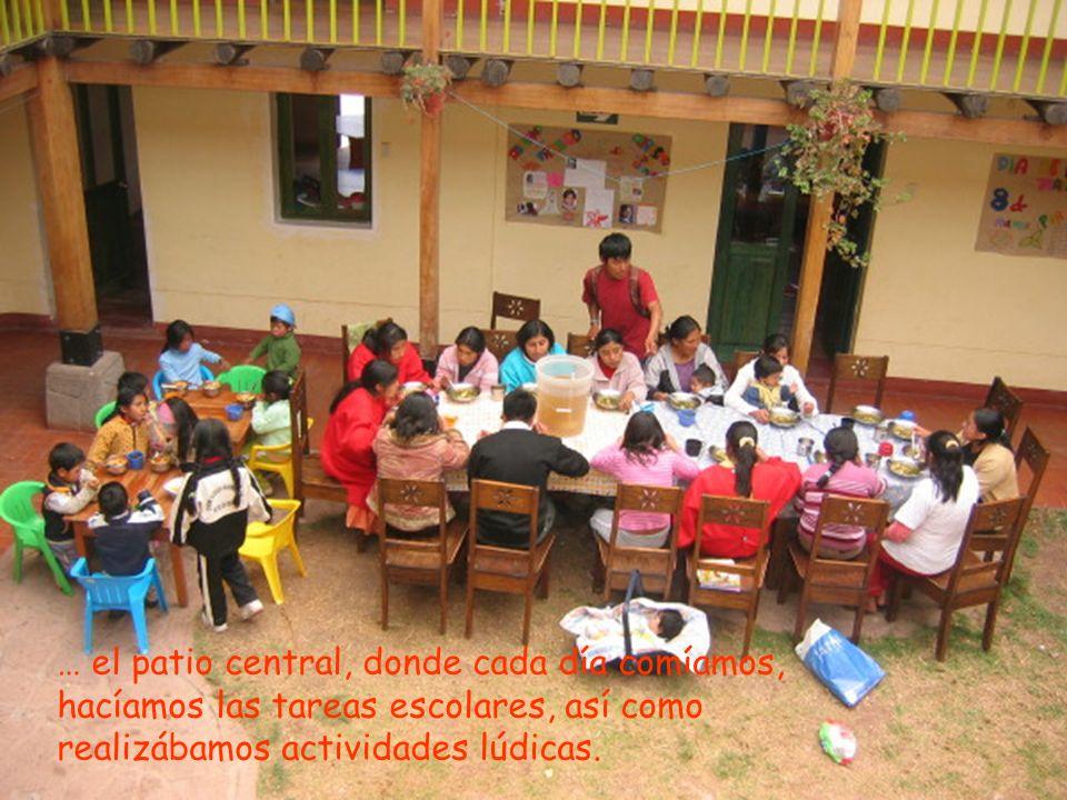 … el patio central, donde cada día comíamos, hacíamos las tareas escolares, así como realizábamos actividades lúdicas.