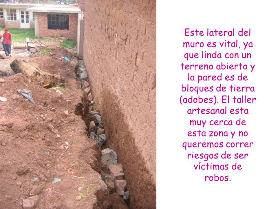 Este lateral del muro es vital, ya que linda con un terreno abierto y la pared es de bloques de tierra (adobes).