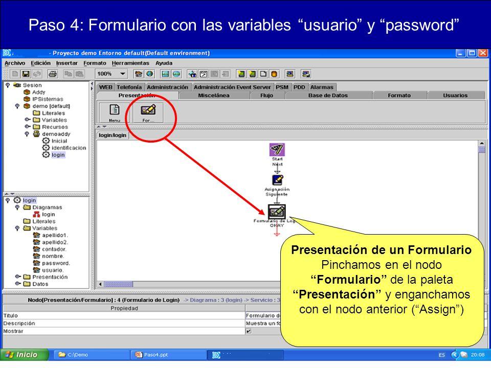 Paso 4: Formulario con las variables usuario y password Presentación de un Formulario Pinchamos en el nodo Formulario de la paleta Presentación y enganchamos con el nodo anterior (Assign)