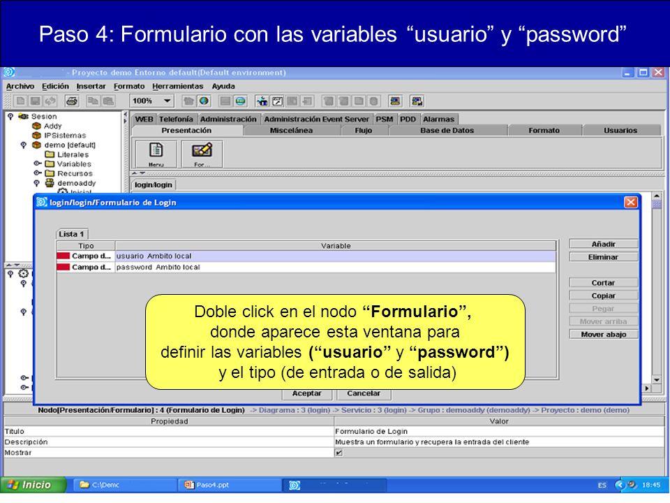 Paso 4: Formulario con las variables usuario y password Doble click en el nodo Formulario, donde aparece esta ventana para definir las variables (usuario y password) y el tipo (de entrada o de salida)