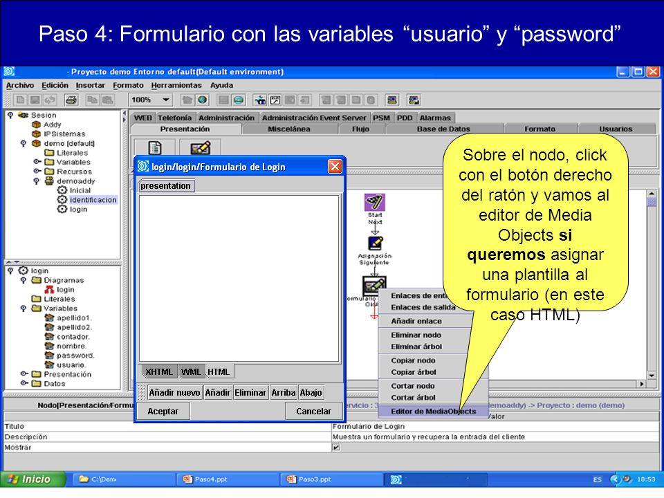 Paso 4: Formulario con las variables usuario y password Sobre el nodo, click con el botón derecho del ratón y vamos al editor de Media Objects si queremos asignar una plantilla al formulario (en este caso HTML)
