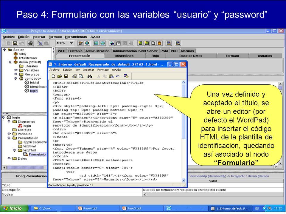 Paso 4: Formulario con las variables usuario y password Una vez definido y aceptado el título, se abre un editor (por defecto el WordPad) para insertar el código HTML de la plantilla de identificación, quedando así asociado al nodo Formulario