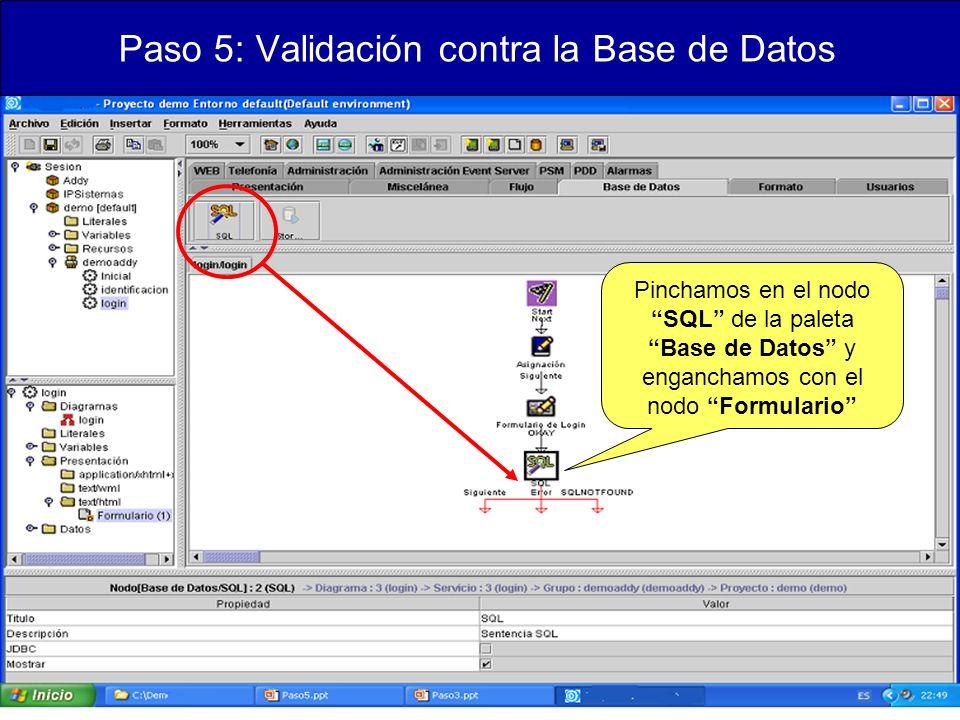 Paso 5: Validación contra la Base de Datos Pinchamos en el nodo SQL de la paleta Base de Datos y enganchamos con el nodo Formulario