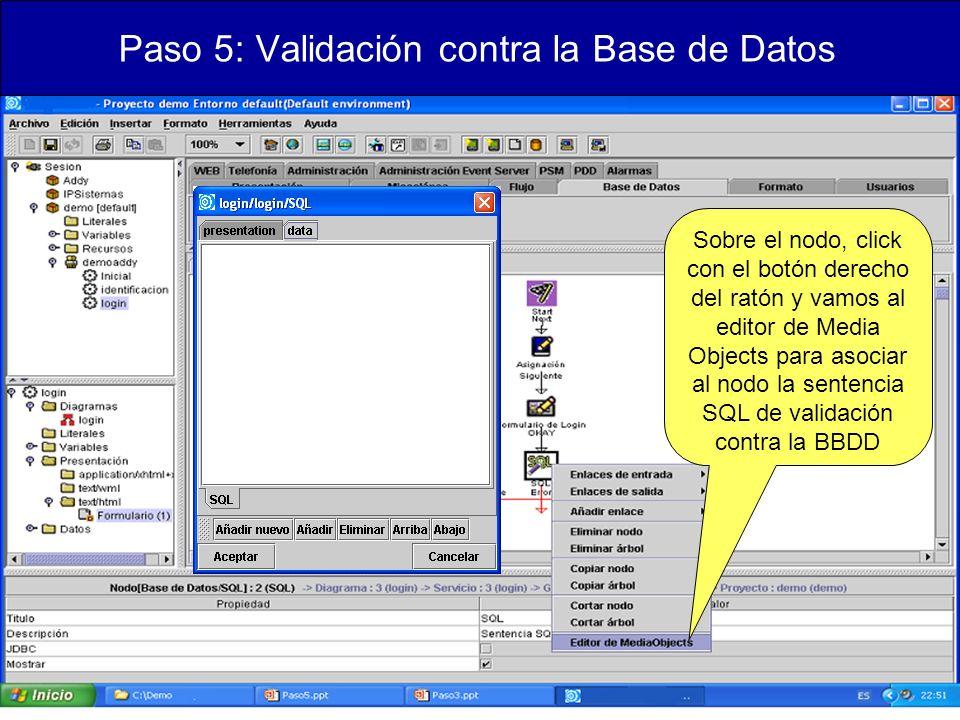 Paso 5: Validación contra la Base de Datos Sobre el nodo, click con el botón derecho del ratón y vamos al editor de Media Objects para asociar al nodo la sentencia SQL de validación contra la BBDD