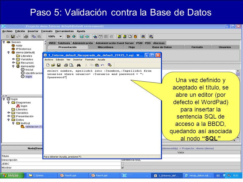 Paso 5: Validación contra la Base de Datos Una vez definido y aceptado el título, se abre un editor (por defecto el WordPad) para insertar la sentencia SQL de acceso a la BBDD, quedando así asociada al nodo SQL