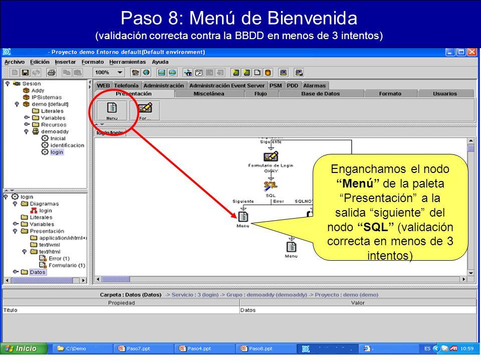 Paso 8: Menú de Bienvenida (validación correcta contra la BBDD en menos de 3 intentos) Enganchamos el nodo Menú de la paleta Presentación a la salida siguiente del nodo SQL (validación correcta en menos de 3 intentos)