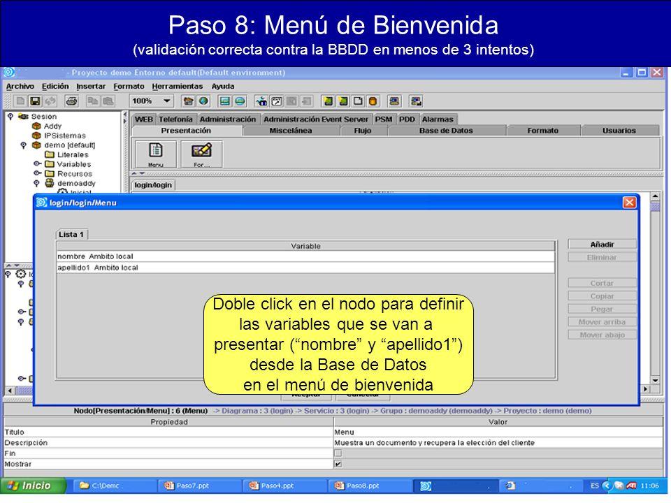 Paso 8: Menú de Bienvenida (validación correcta contra la BBDD en menos de 3 intentos) Doble click en el nodo para definir las variables que se van a presentar (nombre y apellido1) desde la Base de Datos en el menú de bienvenida