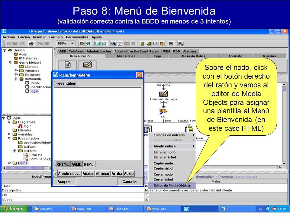 Paso 8: Menú de Bienvenida (validación correcta contra la BBDD en menos de 3 intentos) Sobre el nodo, click con el botón derecho del ratón y vamos al editor de Media Objects para asignar una plantilla al Menú de Bienvenida (en este caso HTML)