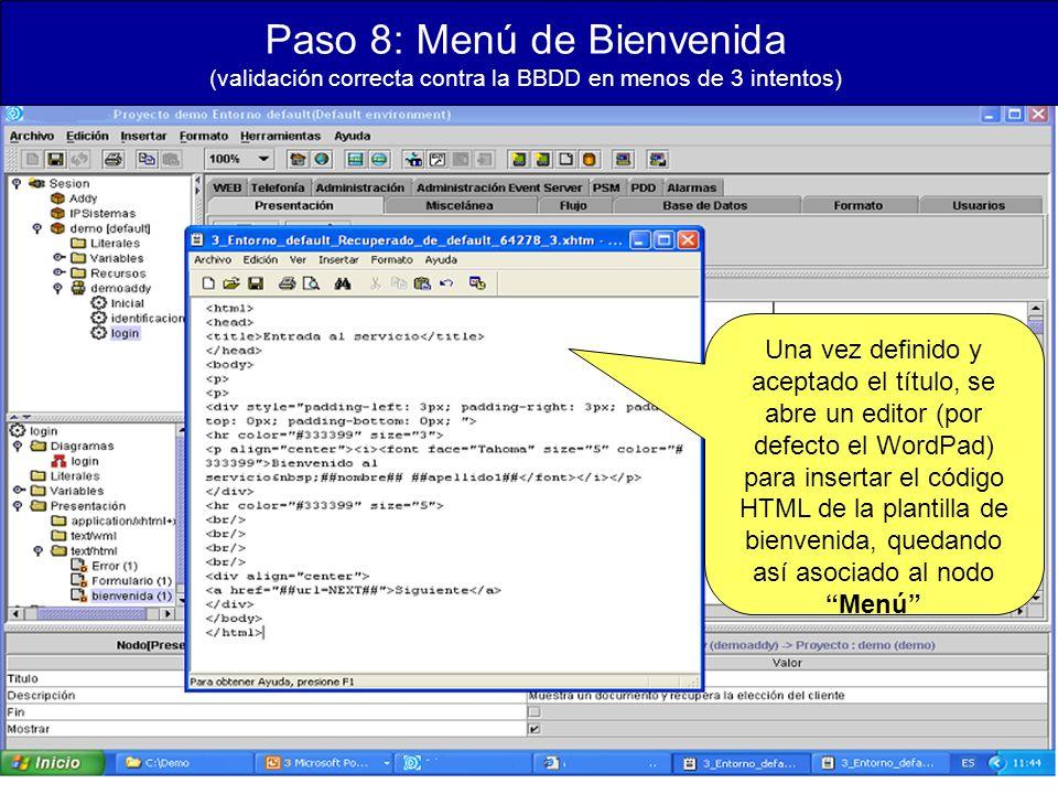 Paso 8: Menú de Bienvenida (validación correcta contra la BBDD en menos de 3 intentos) Una vez definido y aceptado el título, se abre un editor (por defecto el WordPad) para insertar el código HTML de la plantilla de bienvenida, quedando así asociado al nodo Menú