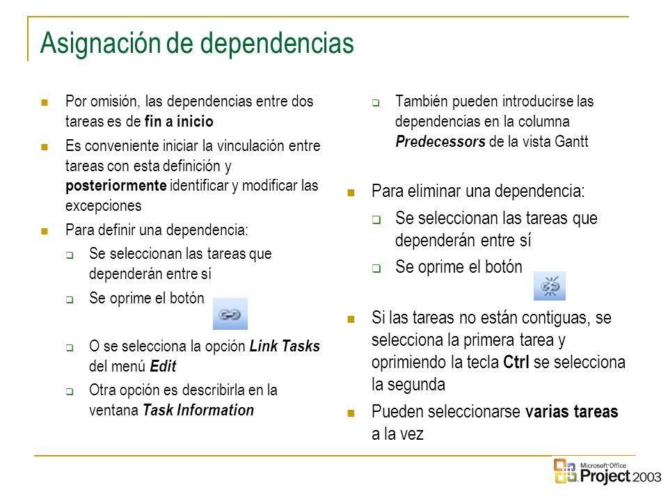 26 Asignación de dependencias Por omisión, las dependencias entre dos tareas es de fin a inicio Es conveniente iniciar la vinculación entre tareas con