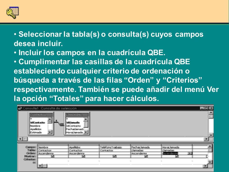 Seleccionar la tabla(s) o consulta(s) cuyos campos desea incluir. Incluir los campos en la cuadrícula QBE. Cumplimentar las casillas de la cuadrícula