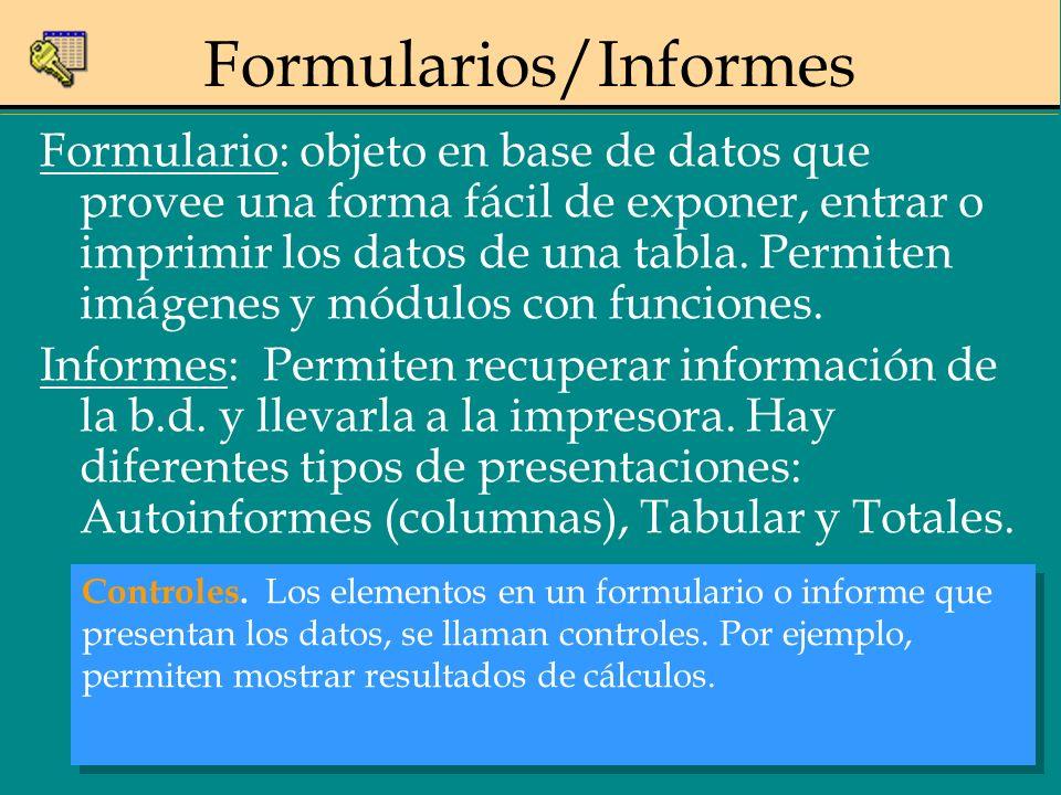 Formulario: objeto en base de datos que provee una forma fácil de exponer, entrar o imprimir los datos de una tabla. Permiten imágenes y módulos con f