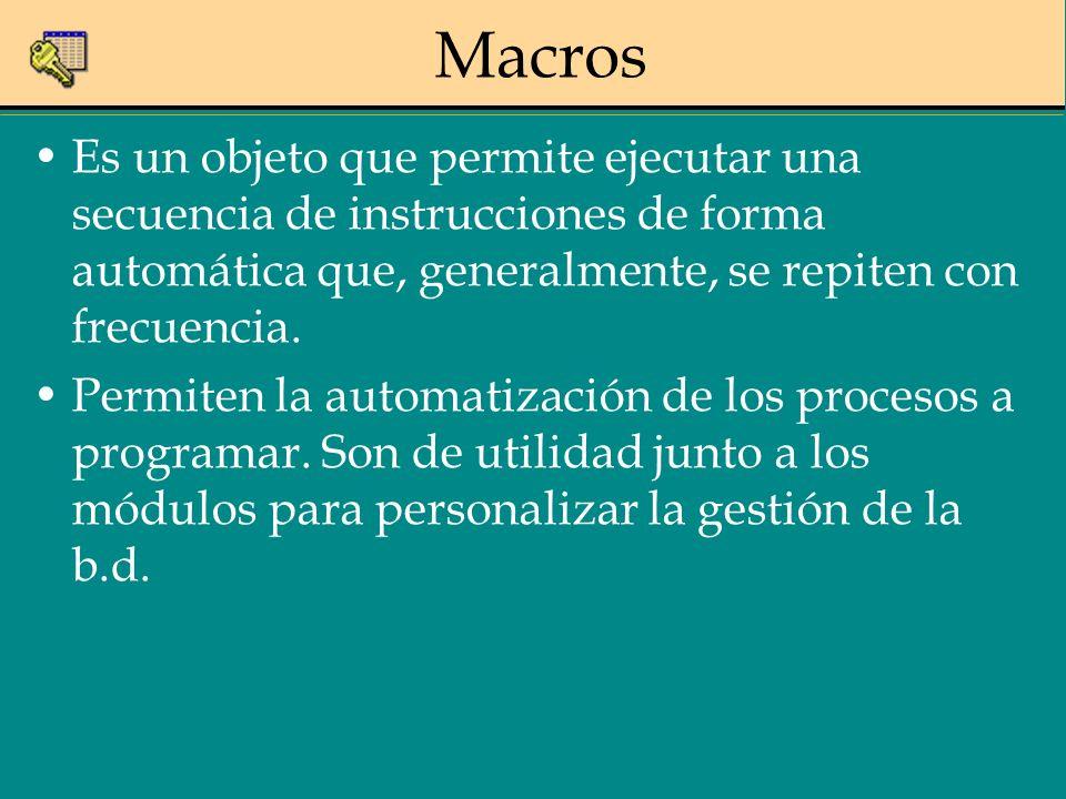 Macros Es un objeto que permite ejecutar una secuencia de instrucciones de forma automática que, generalmente, se repiten con frecuencia. Permiten la