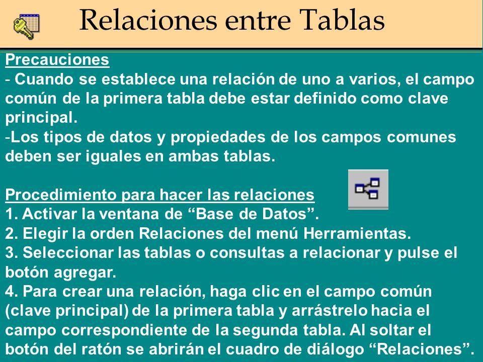 Precauciones - Cuando se establece una relación de uno a varios, el campo común de la primera tabla debe estar definido como clave principal. -Los tip