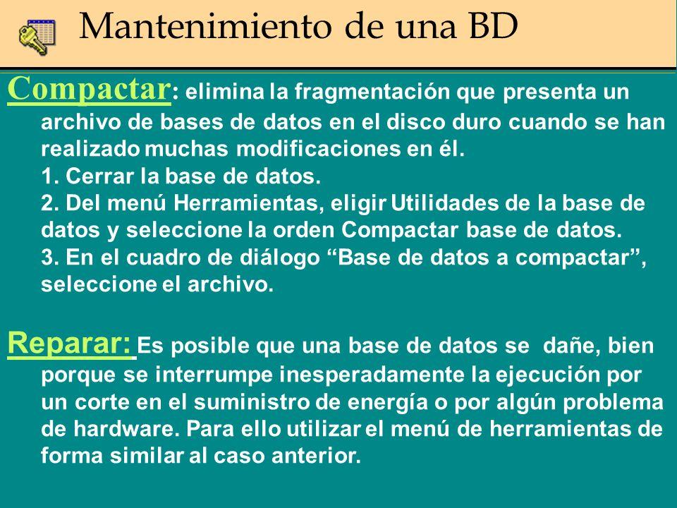 Compactar : elimina la fragmentación que presenta un archivo de bases de datos en el disco duro cuando se han realizado muchas modificaciones en él.