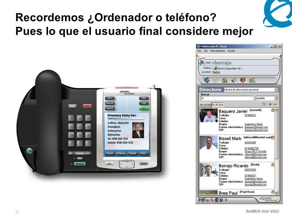 RedIRIS-Univ VIGO 20 Recordemos ¿Ordenador o teléfono Pues lo que el usuario final considere mejor
