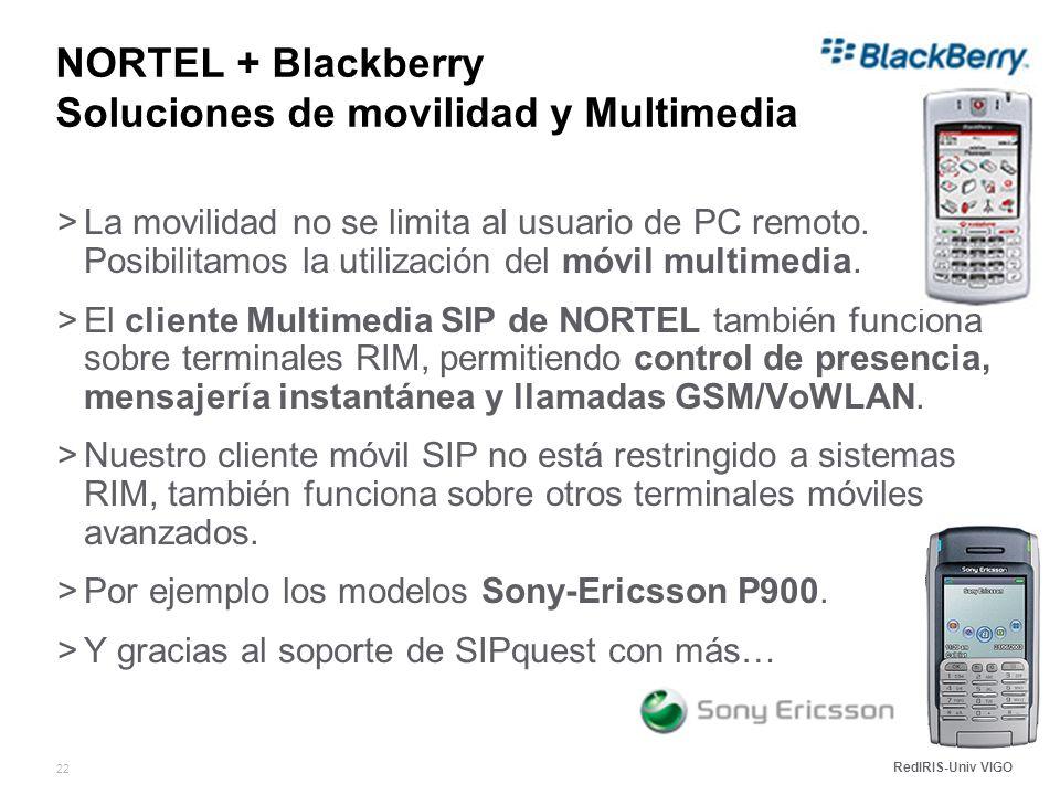 RedIRIS-Univ VIGO 22 NORTEL + Blackberry Soluciones de movilidad y Multimedia >La movilidad no se limita al usuario de PC remoto.