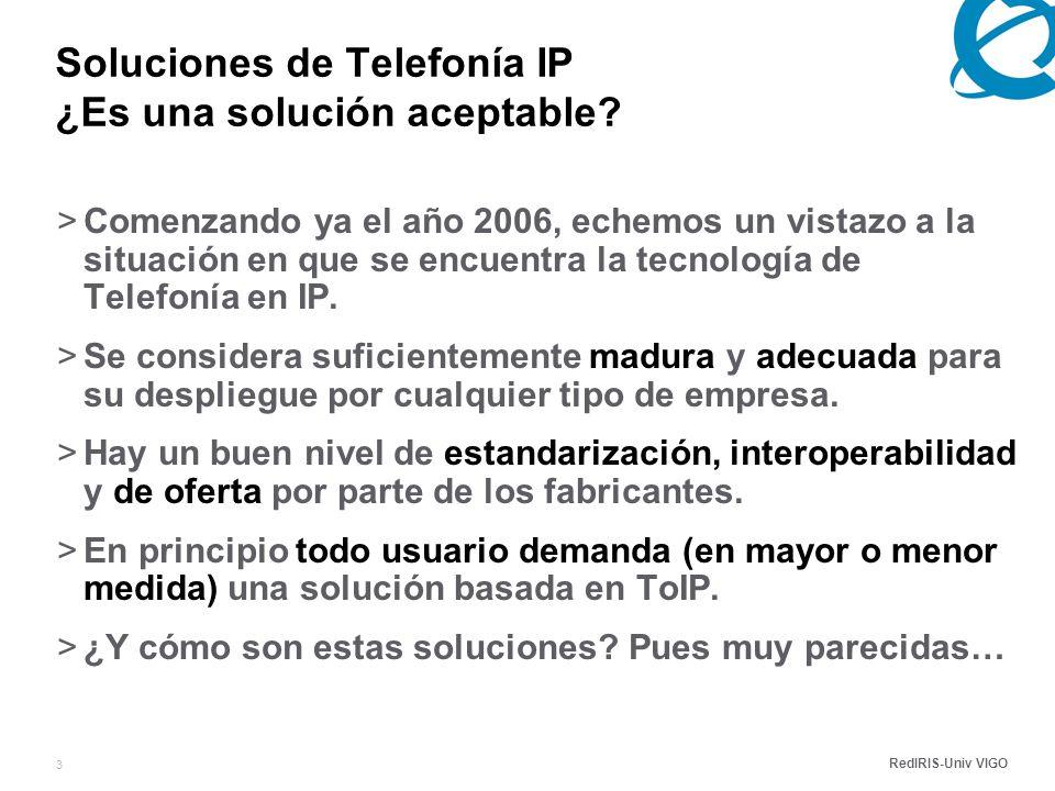RedIRIS-Univ VIGO 24 Agenda >Situación actual de las soluciones de Telefonía IP.