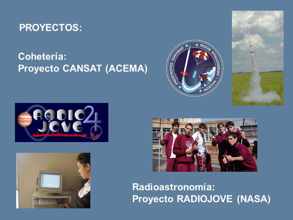 PROYECTOS: Cohetería: Proyecto CANSAT (ACEMA) Radioastronomía: Proyecto RADIOJOVE (NASA)
