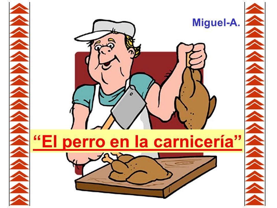 Miguel-A. El perro en la carnicería