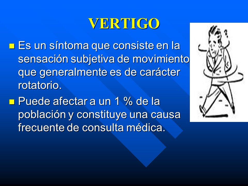 VERTIGO Es un síntoma que consiste en la sensación subjetiva de movimiento que generalmente es de carácter rotatorio. Es un síntoma que consiste en la